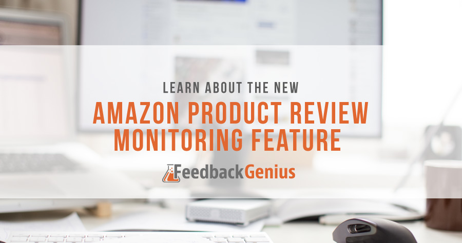 Learn About The New Amazon Product Review Monitoring Feature In Feedback Genius