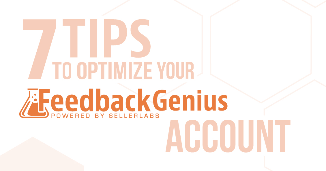7 Tips To Optimize Your Feedback Genius Account, Number 2 Is Our Favorite!