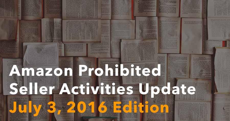 Amazon Prohibited Seller Activities Update – July 3, 2016 Edition