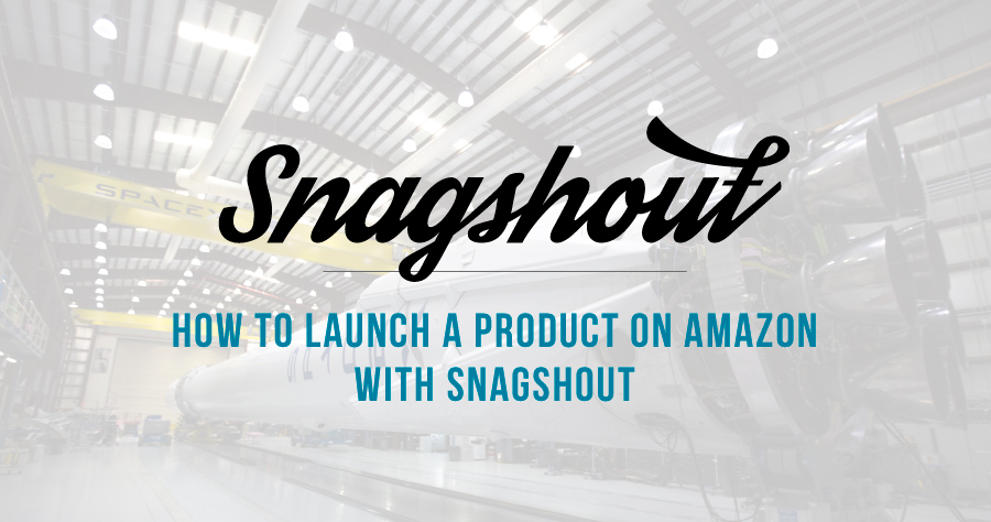 How To Launch A Product On Amazon With Snagshout
