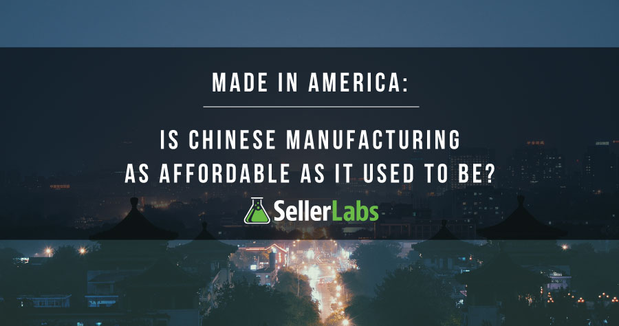 Made In America: Is Chinese Manufacturing As Affordable As It Used To Be?