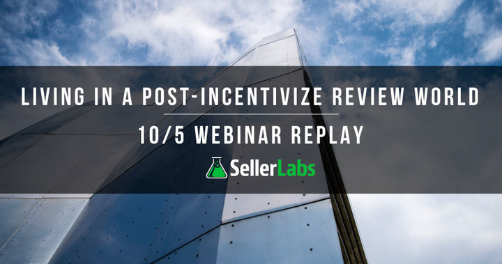 Living In A Post-Incentivized Review World – 10/5 Webinar Replay