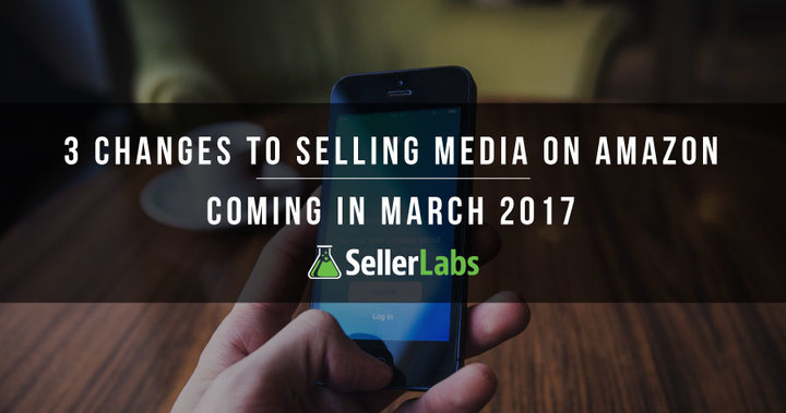3 Changes To Selling Media On Amazon Coming In March 2017