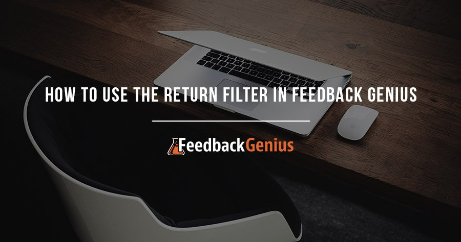 How To Use The Return Filter In Feedback Genius