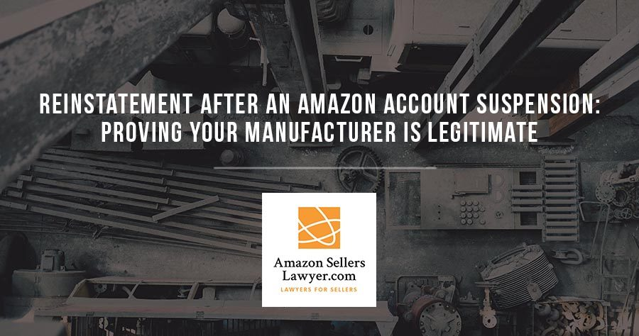 Reinstatement After An Amazon Account Suspension: Proving Your Manufacturer Is Legitimate