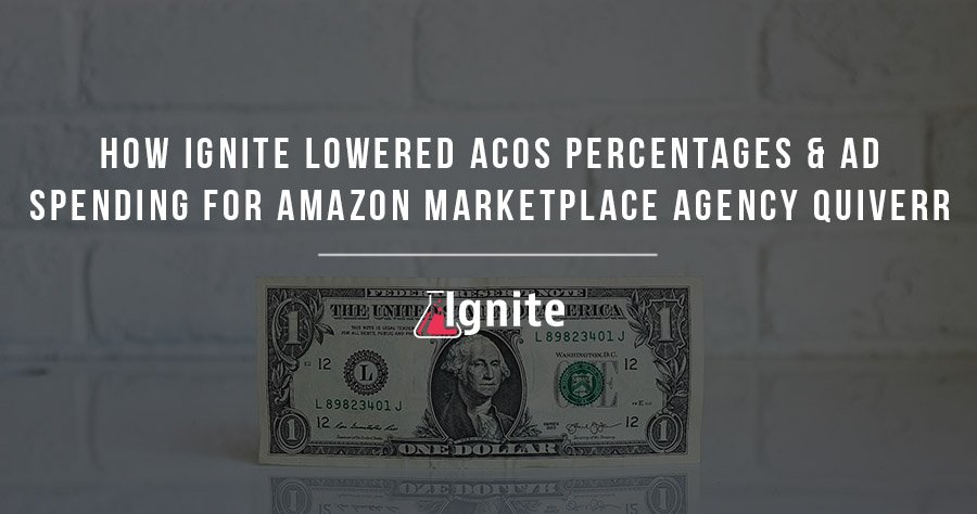 How Ignite Lowered ACoS Percentages & Ad Spending For Amazon Marketplace Agency Quiverr