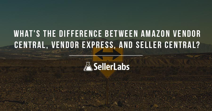 What's The Difference Between Amazon Vendor Central, Vendor Express, And Seller Central?