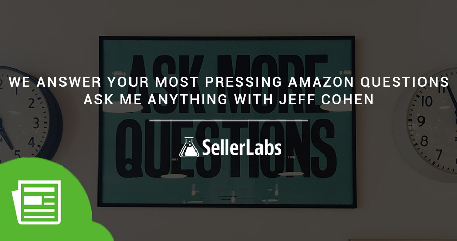 We Answer Your Most Pressing Amazon Questions – Ask Me Anything With Jeff Cohen