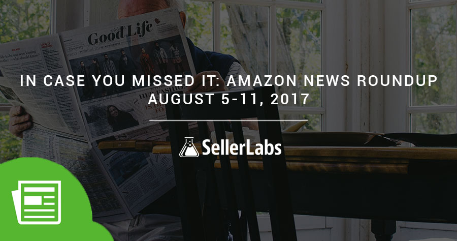 In Case You Missed It: A Quick News Roundup For Amazon Sellers