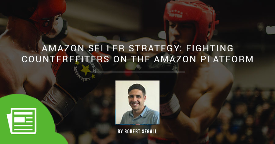 Amazon Seller Strategy – Fighting Counterfeiters On The Amazon Platform
