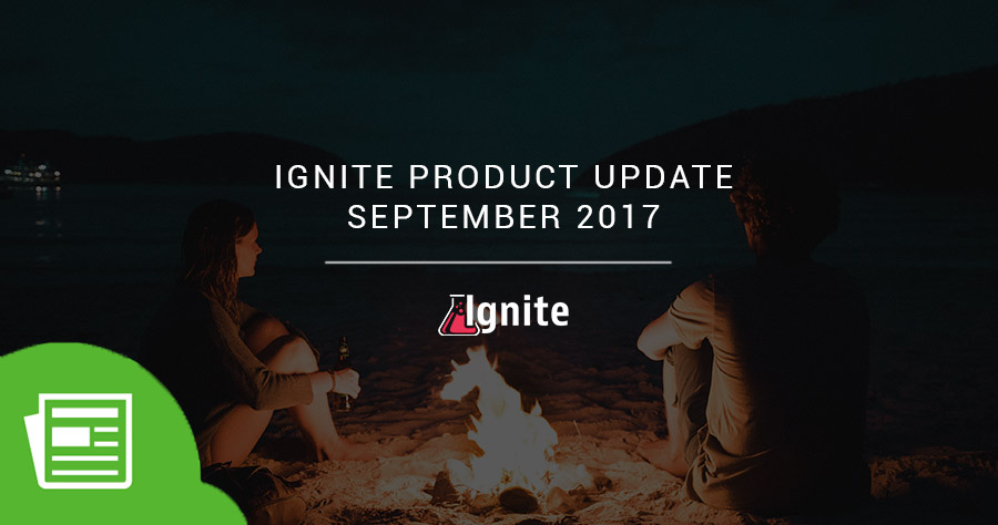 Ignite Product Update: September 2017