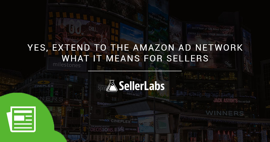 Yes, Extend To The Amazon Ad Network—What It Means For Sellers