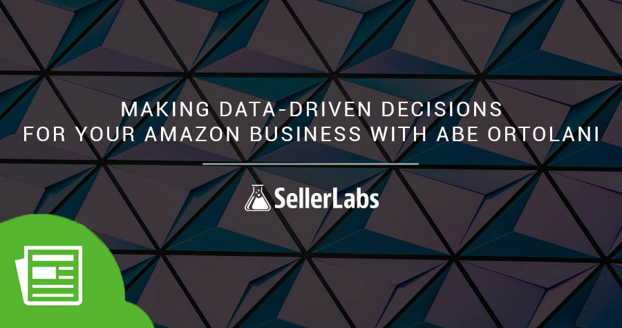 Making Data-Driven Decisions For Your Amazon Business With Abe Ortolani