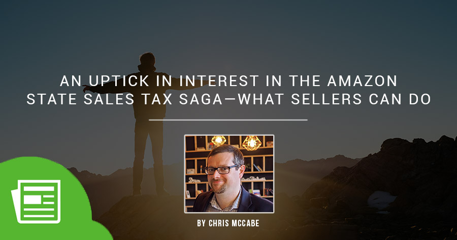 An Uptick In Interest In The Amazon State Sales Tax Saga—What Sellers Can Do