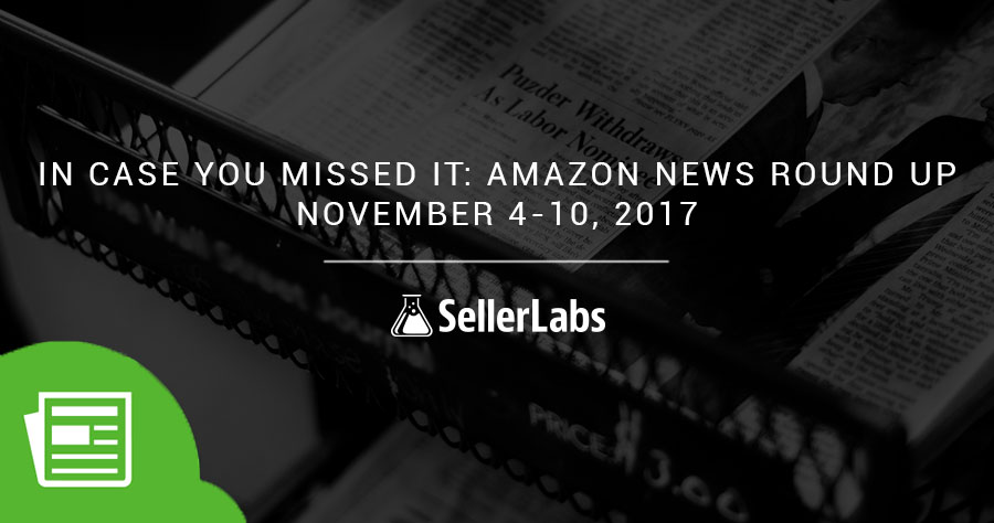 In Case You Missed It: Amazon News Round Up—November 4-10, 2017