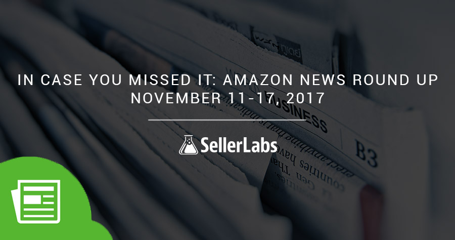 In Case You Missed It: Amazon News Round Up – November 11-17, 2017