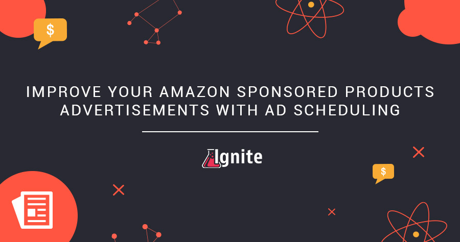Improve Your Amazon Sponsored Products Advertisements With Ad Scheduling (Dayparting) Now Available In Ignite
