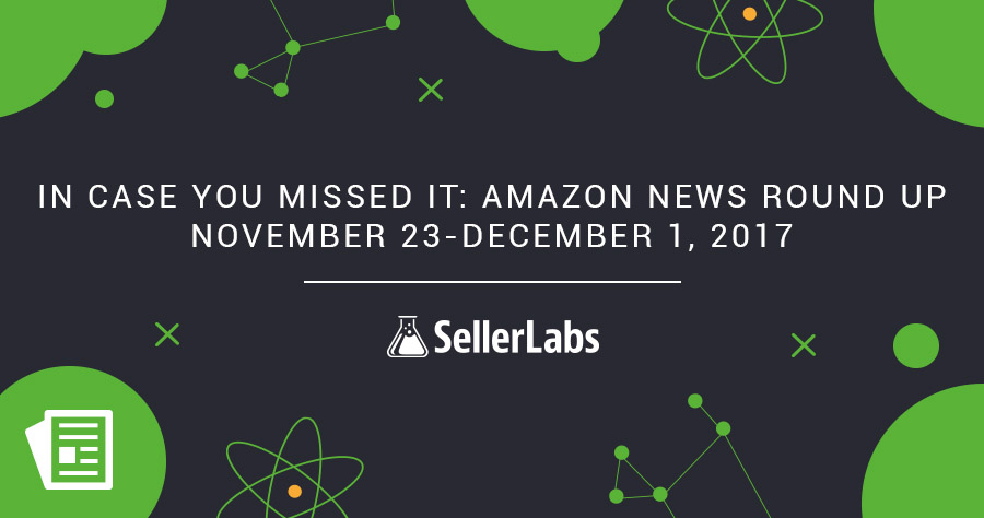 In Case You Missed It: Amazon News Round Up — November 23-December 1, 2017