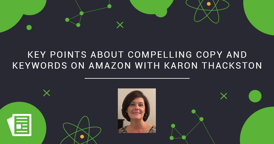 Key Points About Compelling Copy And Keywords On Amazon With Karon Thackston