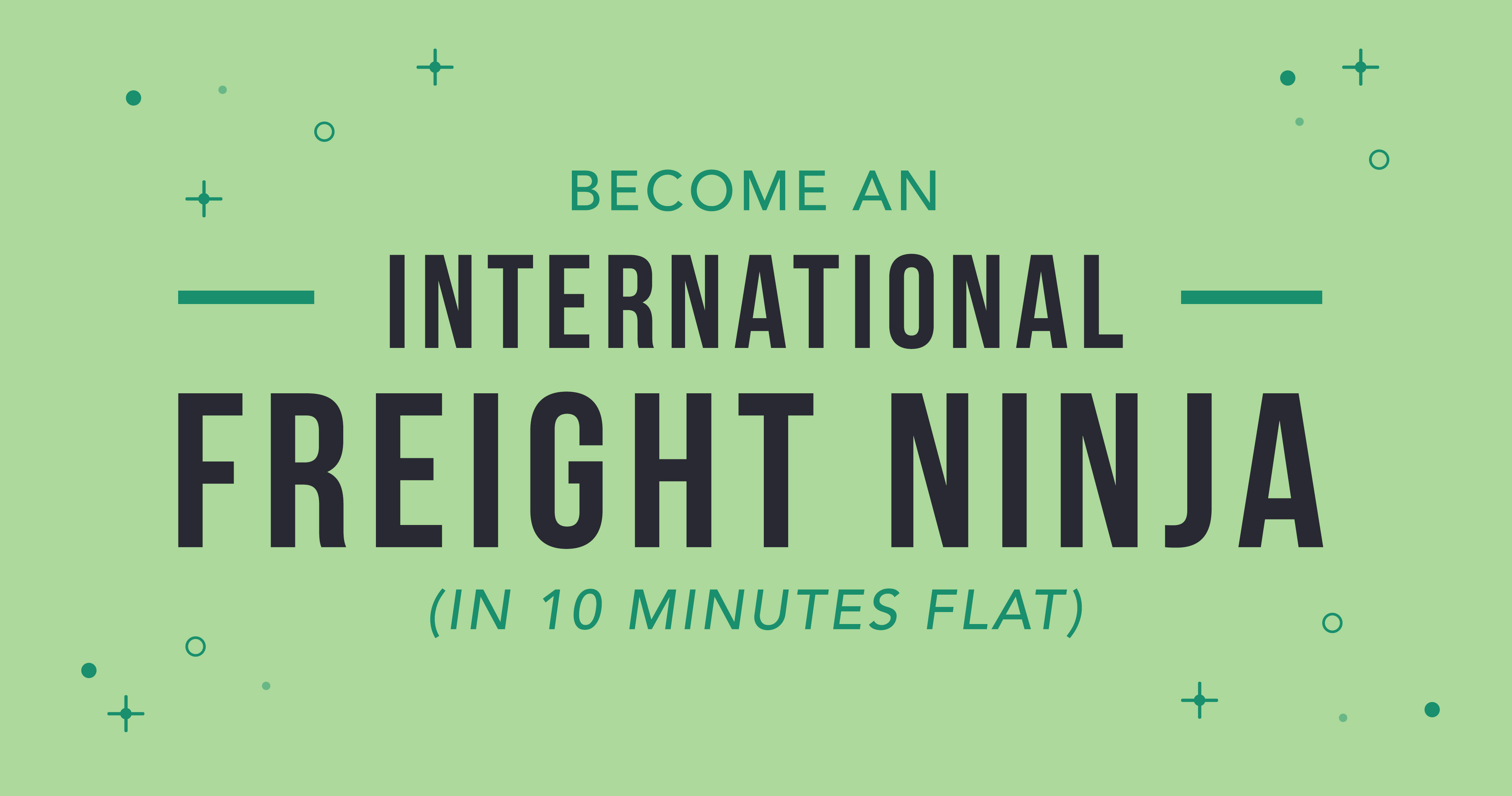 Become An International Freight Ninja (In 10 Minutes Flat)