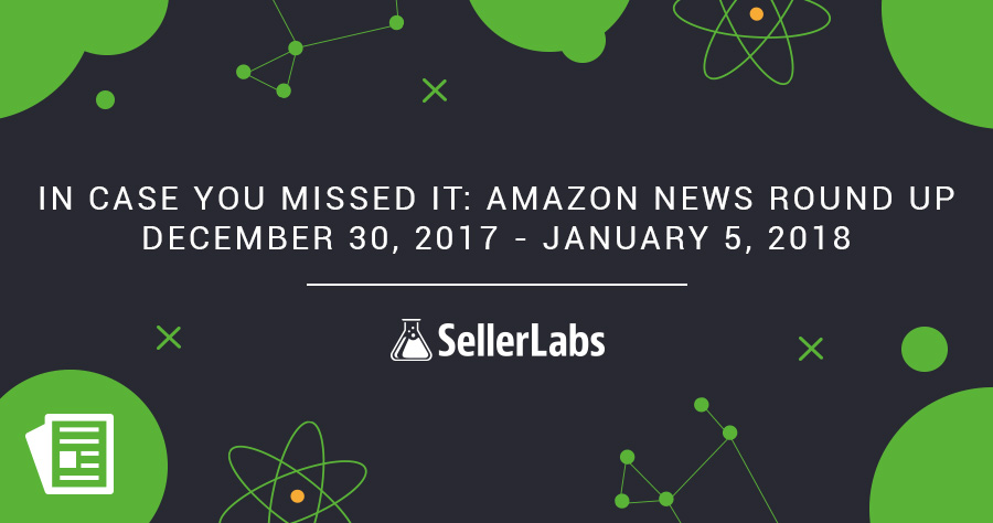 In Case You Missed It: Amazon News Round Up — December 30, 2017 – January 5, 2018
