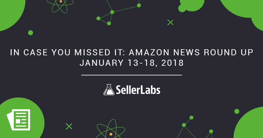 In Case You Missed It: Amazon News Round Up—January 13-18, 2018