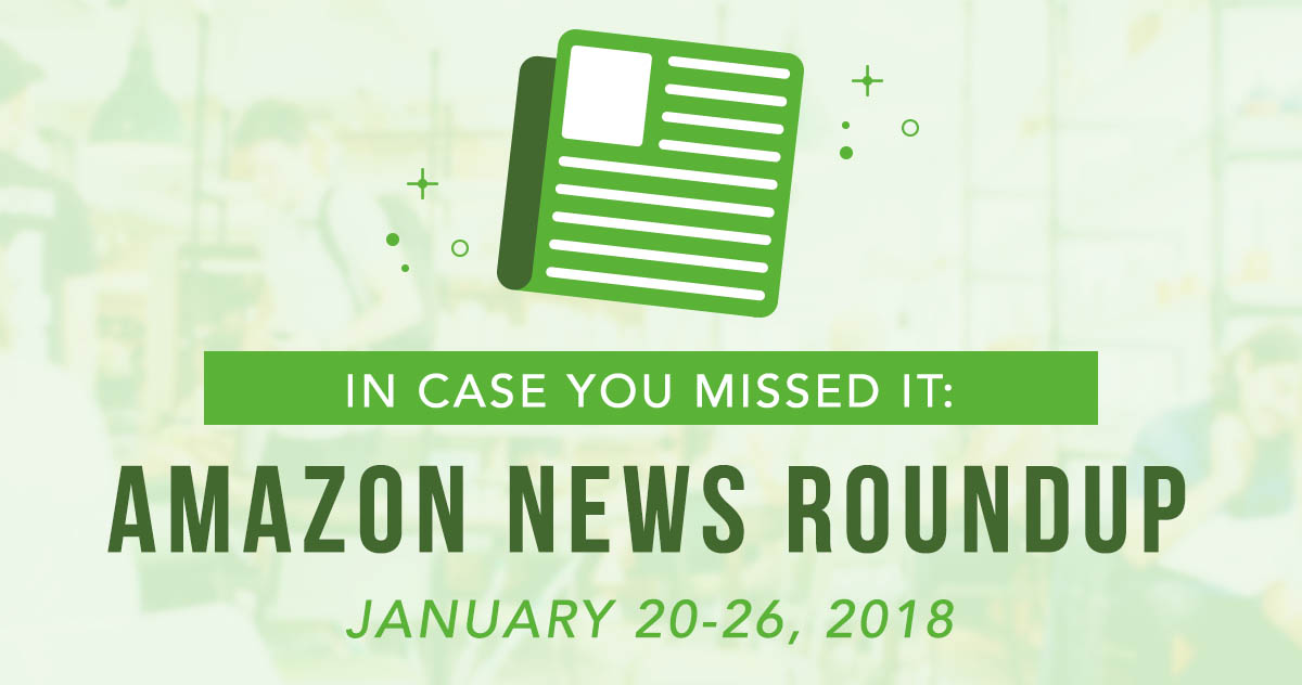 In Case You Missed It: Amazon News Round Up—January 20–26, 2018