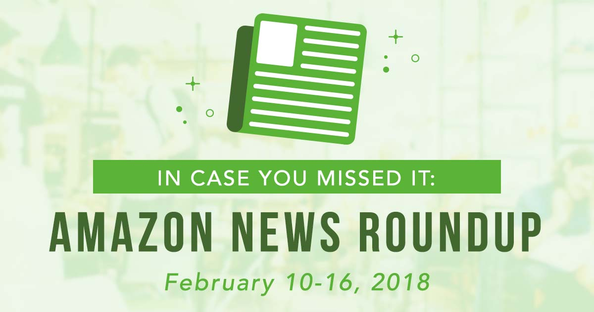 In Case You Missed It: Amazon News Round Up—February 10-16, 2018
