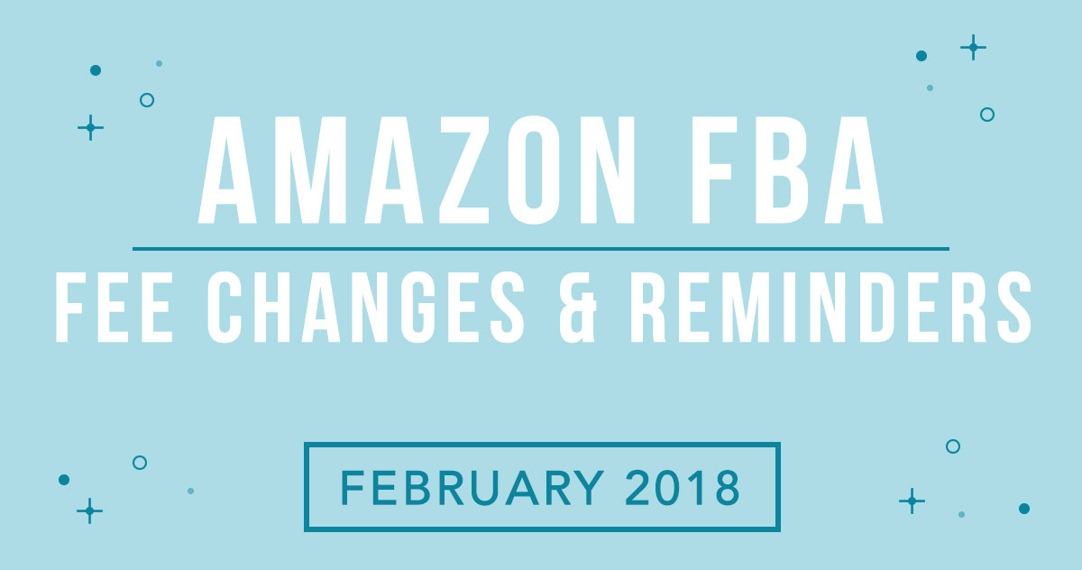 Amazon FBA Fee Changes And Reminders – February 2018