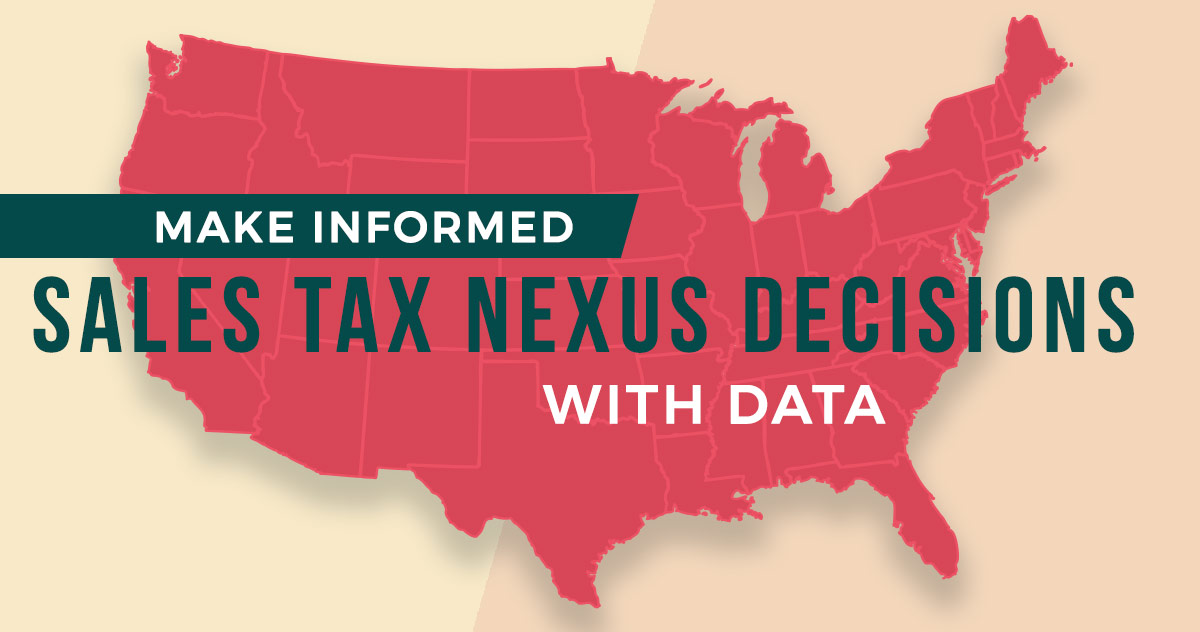 Make Informed Sales Tax Nexus Decisions With Data