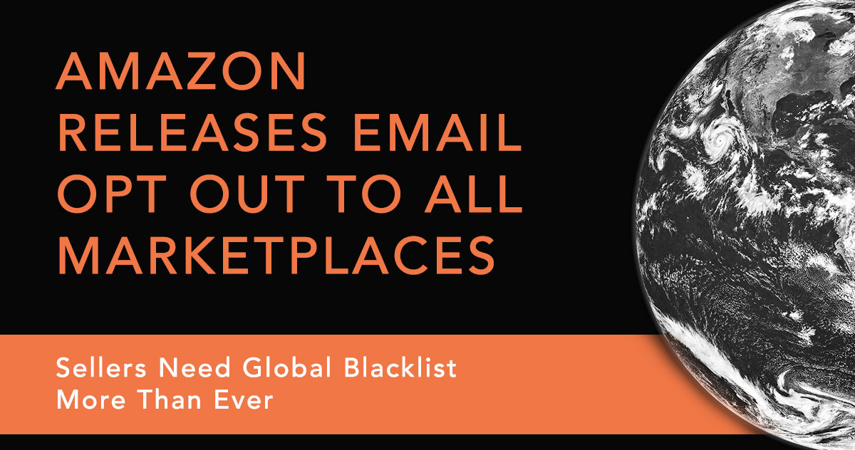 Amazon Releases Email Opt Out To All Marketplaces—Sellers Need Global Blacklist More Than Ever