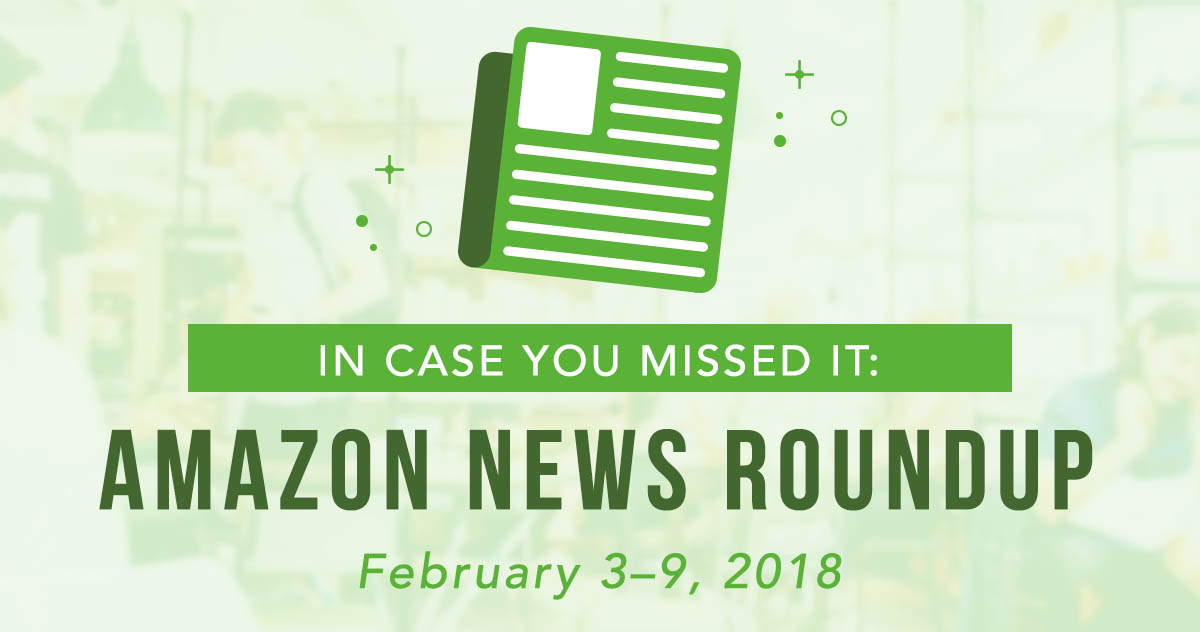 In Case You Missed It: Amazon News Round Up—February 3–9, 2018