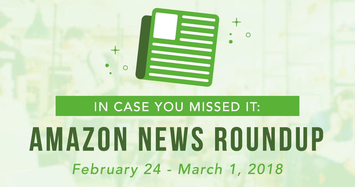 In Case You Missed It: Amazon News Round Up—February 24 – March 1, 2018