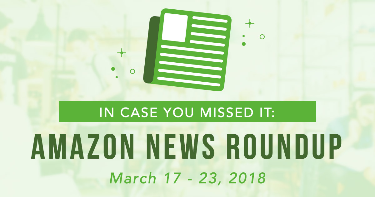 In Case You Missed It: Amazon News Round-Up March 17–23, 2018