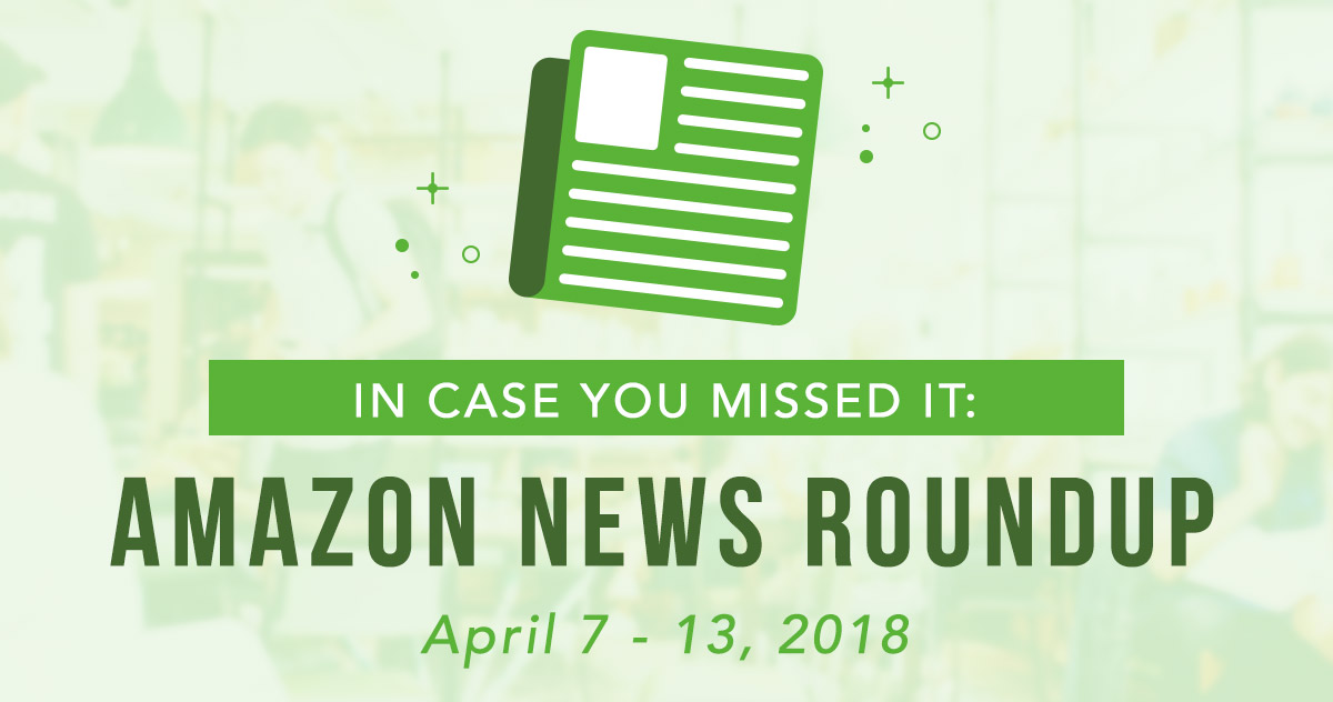 In Case You Missed It: Amazon News Round-Up April 7-13, 2018