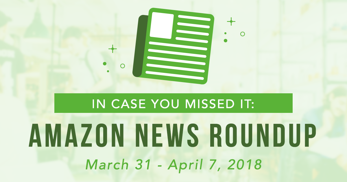 In Case You Missed It: Amazon News Round-Up March 31-April 7, 2018
