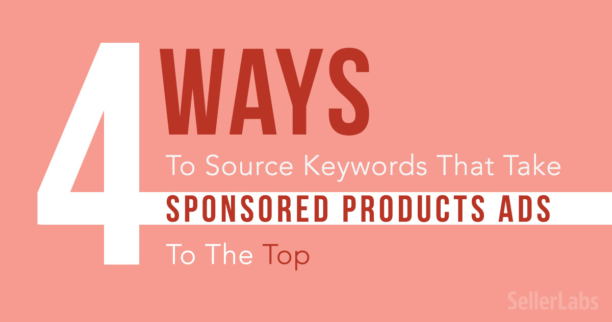 4 Ways To Source Keywords That Take Amazon Sponsored Products Ads To The Top