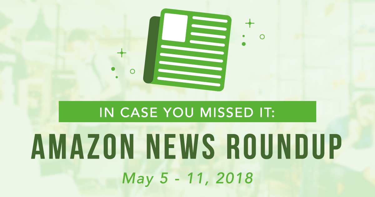 In Case You Missed It: Amazon News Round-Up May 5-11, 2018