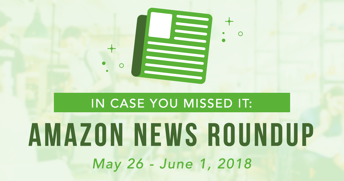 In Case You Missed It: Amazon News Round-Up May 26-June 1