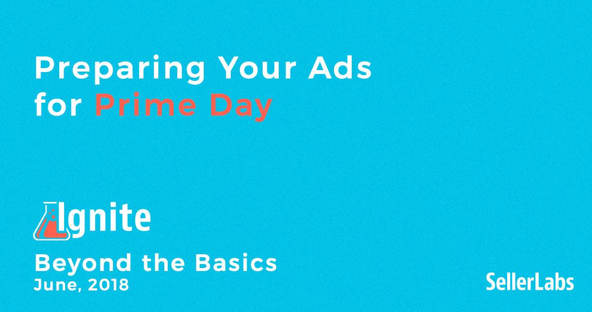 Ignite Webinar Recap: Advertising For Prime Day 2018
